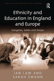 Ethnicity and Education in England and Europe - Gangstas, Geeks and Gorjas ebook by Ian Law,Sarah Swann