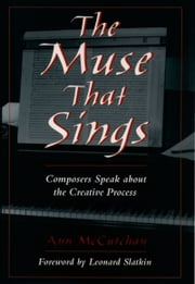 The Muse that Sings - Composers Speak about the Creative Process ebook by Ann McCutchan