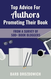 Top Advice for Authors Promoting Their Book - From a survey of 500+ book bloggers ebook by Barb Drozdowich