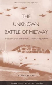 The Unknown Battle of Midway: The Destruction of the American Torpedo Squadrons ebook by Alvin Kernan