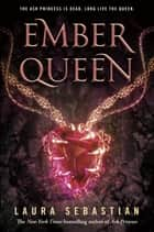 Ember Queen: Ash Princess Book 3 ebook by Laura Sebastian