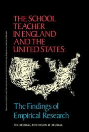The School Teacher in England and the United States: The Findings of Empirical Research ebook by Kelsall, R. K.