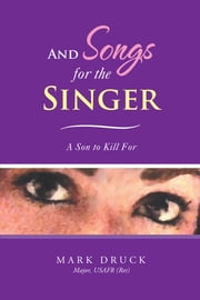 And Songs For The Singer ebook by Mark Druck