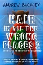 Hair in All the Wrong Places 2 ebook by Andrew Buckley
