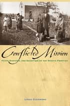 The Conflicted Mission - Faith, Disputes, and Deception on the Dakota Frontier ebook by Linda M. Clemmons