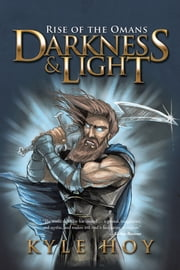 Darkness & Light - Rise of the Omans ebook by Kyle Hoy