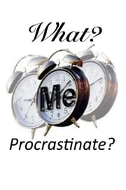 What? Me Procrastinate? - Overcoming Procrastination ebook by Oludayo Fawusi
