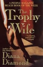 The Trophy Wife ebook by Diana Diamond