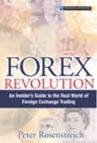 Forex Revolution - An Insider's Guide to the Real World of Foreign Exchange Trading ebook by Peter Rosenstreich