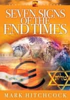 Seven Signs of the End Times 電子書 by Mark Hitchcock