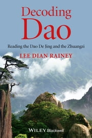Decoding Dao - Reading the Dao De Jing (Tao Te Ching) and the Zhuangzi (Chuang Tzu) ebook by Lee Dian Rainey
