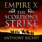 The Scorpion's Strike: Empire X audiobook by Anthony Riches