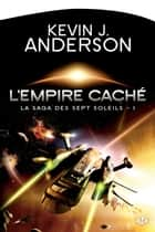 L'Empire caché: La Saga des Sept Soleils, T1 ebook by Kevin J. Anderson