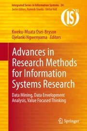 Advances in Research Methods for Information Systems Research - Data Mining, Data Envelopment Analysis, Value Focused Thinking ebook by Kweku-Muata Osei-Bryson,Ojelanki Ngwenyama