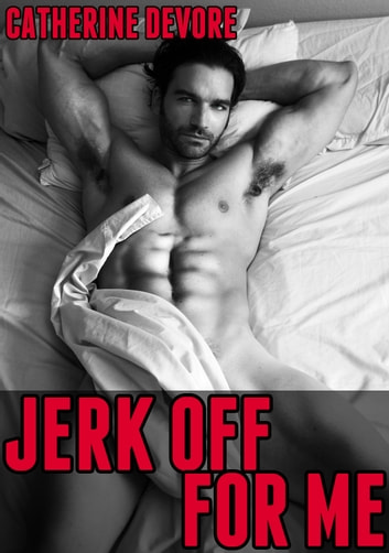 Jerk Off for Me ebook by Catherine DeVore