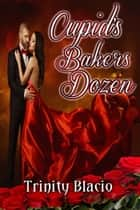 Cupids Bakers Dozen ebook by Trinity Blacio