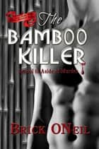 The Bamboo Killer ebook by Brick ONeil