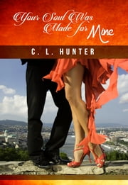 Your Soul Was Made for Mine ebook by C. L. Hunter
