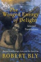 The Winged Energy of Delight ebook by Robert Bly