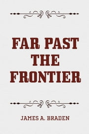 Far Past the Frontier ebook by James A. Braden
