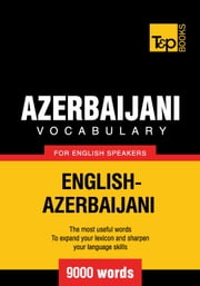 Azerbaijani Vocabulary for English Speakers - 9000 Words ebook by Andrey Taranov