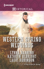 Western Spring Weddings - The City Girl and the Rancher\His Springtime Bride\When a Cowboy Says I Do ebook by Lynna Banning, Kathryn Albright, Lauri Robinson