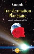 Transformation planétaire - Tome 1 ebook by Sananda & Pascale Arcan