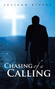Chasing of a Calling ebook by Juliano Rivera