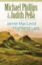Jamie MacLeod (The Highland Collection Book #1) - Highland Lass ebook by Michael Phillips, Judith Pella