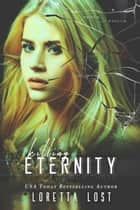 End of Eternity 3 - Killing Eternity ebook by Loretta Lost