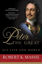 Peter the Great: His Life and World ebook by Robert K. Massie
