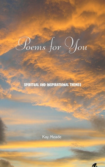 Poems for You - Spiritual and Inspirational Themes ebook by Kay Meade