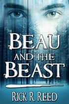 Beau and the Beast ebook by Rick R. Reed