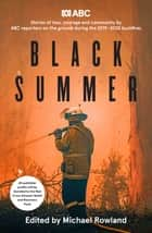 Black Summer - Stories of loss, courage and community from the 2019-2020 bushfires ebook by Michael Rowland