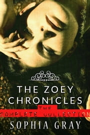 The Zoey Chronicles: The Complete Collection (Vol. 1-4) - The Zoey Chronicles, #5 ebook by Sophia Gray