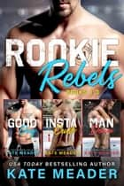 Rookie Rebels: Books 1-3 ebook by Kate Meader