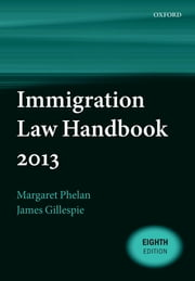 Immigration Law Handbook 2013 ebook by Margaret Phelan,James Gillespie