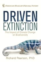 Driven to Extinction - The Impact of Climate Change on Biodiversity ebook by Dr. Richard Pearson, American Museum of Natural History