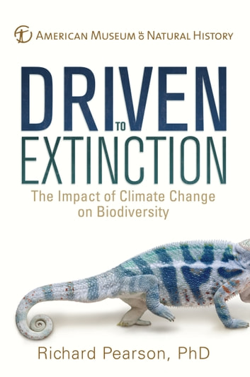 Driven to Extinction - The Impact of Climate Change on Biodiversity ebook by Dr. Richard Pearson,American Museum of Natural History