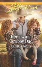 Her Twins' Cowboy Dad - A Fresh-Start Family Romance ebook by Patricia Johns