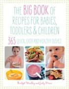 The Big Book of Recipes for Babies and Toddlers ebook by Judy More, Bridget Wardley
