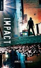 Impact ebook by James Dekker