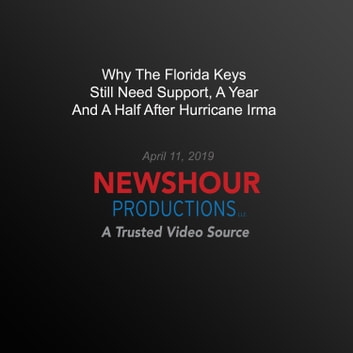 Why The Florida Keys Still Need Support, A Year And A Half After Hurricane Irma audiobook by PBS NewsHour