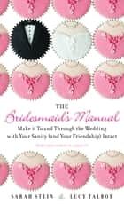 The Bridesmaid's Manual ebook by Sarah Stein,Lucy Talbot