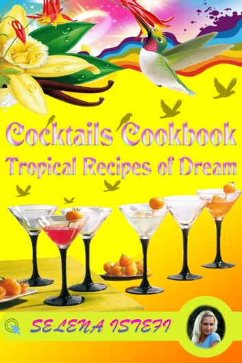 Cocktails Cookbook, Tropical Recipes of Dream ebook by Selena Istefi