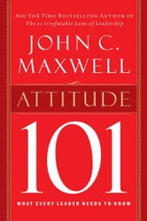 Attitude 101 - What Every Leader Needs to Know ebook by John Maxwell