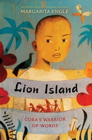 Lion Island - Cuba's Warrior of Words ebook by Margarita Engle