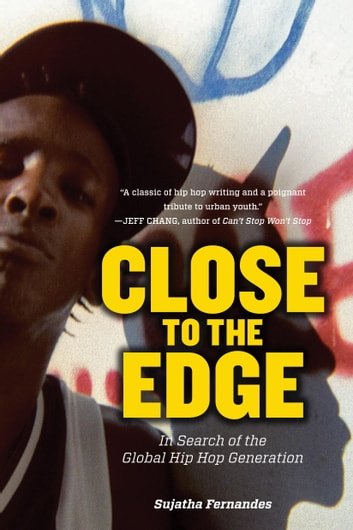 Close to the edge ebook by sujatha fernandes 9781844678273 close to the edge in search of the global hip hop generation ebook by sujatha fandeluxe