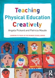 Teaching Physical Education Creatively ebook by Angela Pickard,Patricia Maude