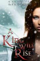 A King Will Rise - The Legendary Series, #4 ebook by L.H. Nicole